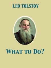 What to Do? ebook by Isabel Florence Hapgood,Leo graf Tolstoy