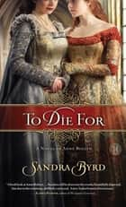 To Die For ebook by Sandra Byrd