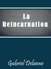 LA RÉINCARNATION ebook by Gabriel Delanne