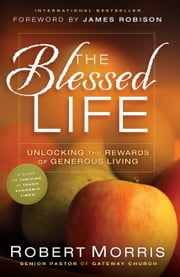 The Blessed Life - Unlocking the Rewards of Generous Living ebook by Robert Morris,James Robison