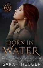 Born In Water ebook by Sarah Hegger