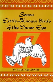 Seven Little-Known Birds of the Inner Eye ebook by Mulk Raj Anand
