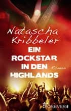 Ein Rockstar in den Highlands - Roman ebook by Natascha Kribbeler