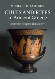 Cults and Rites in Ancient Greece - Essays on Religion and Society ebook by Michael H. Jameson,Paul Cartledge,Allaire B. Stallsmith,Irene Polinskaya,Fritz Graf