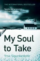 My Soul to Take - Thora Gudmundsdottir Book 2 ebook by Yrsa Sigurdardottir, Bernard Scudder, Anna Yates