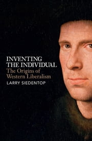Inventing the Individual - The Origins of Western Liberalism ebook by Larry Siedentop