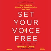 Set Your Voice Free - How to Get the Singing or Speaking Voice You Want audiobook by Roger Love, Donna Frazier