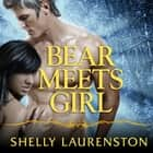 Bear Meets Girl livre audio by Shelly Laurenston