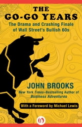The Go-Go Years - The Drama and Crashing Finale of Wall Street's Bullish 60s ebook by John Brooks
