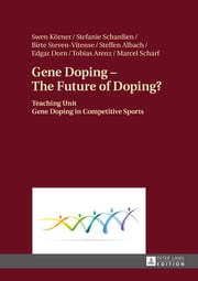 Gene Doping – The Future of Doping? - Teaching Unit – Gene Doping in Competitive Sports ebook by Steffen Albach, Swen Körner, Birte Steven-Vitense,...
