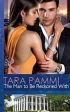 The Man to Be Reckoned With (Mills & Boon Modern) ebook by Tara Pammi