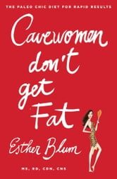 Cavewomen Don't Get Fat - The Paleo Chic Diet for Rapid Results ebook by Esther Blum