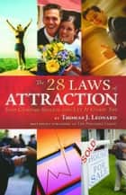 The 28 Laws of Attraction - Stop Chasing Success and Let It Chase You ebook by Thomas J. Leonard, Thomas J. Leonard