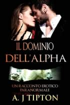 Il Dominio dell'Alpha eBook by AJ Tipton