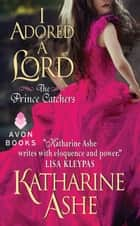 I Adored a Lord - The Prince Catchers ebook by