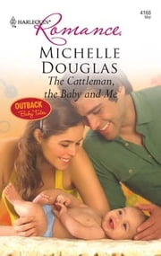 The Cattleman, the Baby and Me ebook by Michelle Douglas