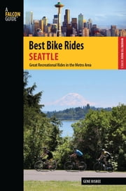 Best Bike Rides Seattle - Great Recreational Rides in the Metro Area ebook by Gene Bisbee
