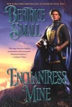 Enchantress Mine ebook by Bertrice Small