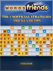 Words with Friends the Unofficial Strategies Tricks and Tips ebook by Chaladar