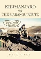 "Kilimanjaro Via the Marangu Route - ""Tourist Route"" My Ass ebook by Phil Gray"