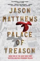 Palace of Treason - A Novel ebook by Jason Matthews