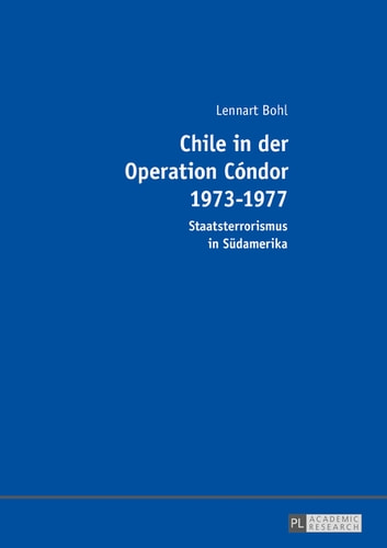 Chile in der Operation Cóndor 1973-1977 - Staatsterrorismus in Suedamerika ebook by Lennart Bohl