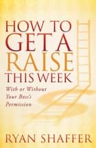 How to Get a Raise This Week ebook by Ryan Shaffer