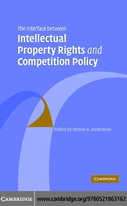 The Interface Between Intellectual Property Rights and Competition Policy ebook by Anderman,Steven D.