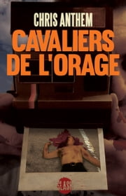 Cavaliers de l'orage - Un thriller glaçant ebook by Chris Anthem, Bertrand Binois