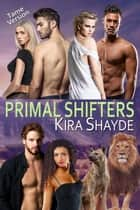 Primal Shifters: Tame Version ebook by Kira Shayde
