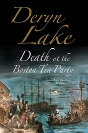 Death at the Boston Tea Party - An 18th century mystery ebook by Deryn Lake