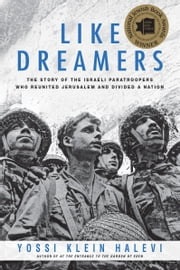 Like Dreamers - The Story of the Israeli Paratroopers Who Reunited Jerusalem and Divided a Nation ebook by Yossi Klein Halevi