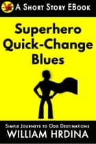 Superhero Quick-Change Blues ebook by William Hrdina