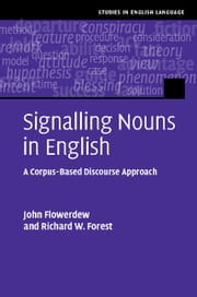 Signalling Nouns in English - A Corpus-Based Discourse Approach ebook by Professor John Flowerdew,Dr Richard W. Forest