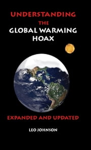 Understanding the Global Warming Hoax ebook by Leo Johnson