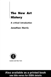 The New Art History: A Critical Introduction ebook by Harris, Jonathan P.