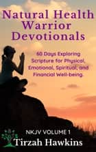 Natural Health Warrior Devotionals - 60 Days Exploring the Scriptures for Physical, Emotional, Spiritual, and Financial Well-being ebook by