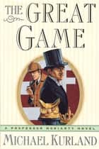 The Great Game ebook by Michael Kurland