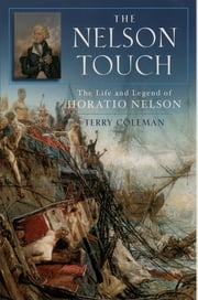 The Nelson Touch - The Life and Legend of Horatio Nelson ebook by Terry Coleman