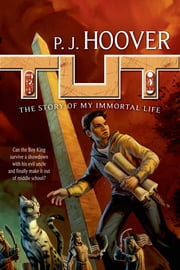 Tut: The Story of My Immortal Life ebook by P. J. Hoover