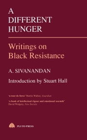A Different Hunger - Writings on Black Resistance ebook by A. Sivanandan
