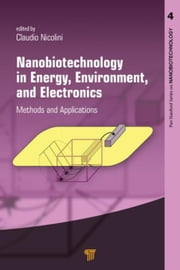 Nanobiotechnology in Energy, Environment and Electronics: Methods and Applications ebook by Nicolini, Claudio