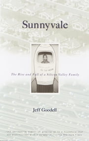 Sunnyvale - The Rise and Fall of a Silicon Valley Family ebook by Jeff Goodell