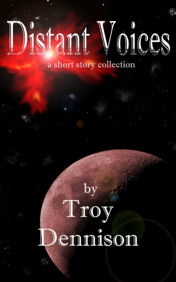 Distant Voices ebook by Troy Dennison