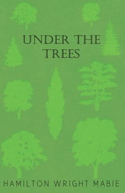 Under the Trees ebook by Hamilton Wright Mabie