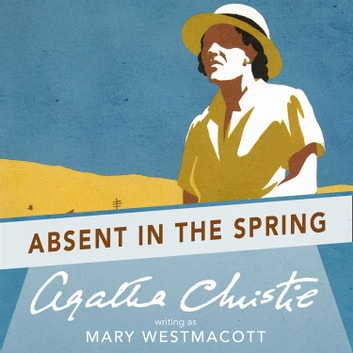 Absent In The Spring Audiobook By Agatha Christie 9780007399048