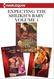 Expecting the Sheikh's Baby Volume 1 from Harlequin - The Desert Lord's Baby\Saved by the Sheikh! ebook by Olivia Gates,Kristi Gold,Tessa Radley