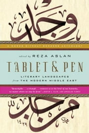 Tablet & Pen: Literary Landscapes from the Modern Middle East (Words Without Borders) - Literary Landscapes from the Modern Middle East ebook by Reza Aslan