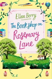 The Bookshop on Rosemary Lane: The funny, feel-good read of the summer ebook by Ellen Berry