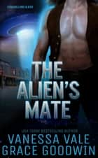 The Alien's Mate - Cowgirls and Aliens ebook by Grace Goodwin, Vanessa Vale
